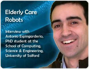 Elderly Care Robots: An Interview with Antonio Espingarderio, PhD student at the University of Salford